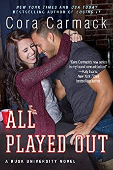 All Played Out: A Rusk University Novel by [Cora Carmack]