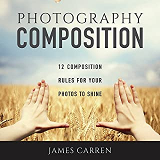 Photography Composition: 12 Composition Rules for Your Photos to Shine audiobook cover art
