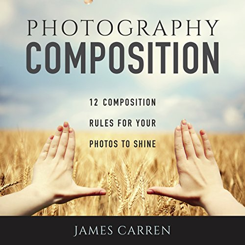 Photography Composition: 12 Composition Rules for Your Photos to Shine                   By:                                                                                                                                 James Carren                               Narrated by:                                                                                                                                 John Edmondson                      Length: 34 mins     68 ratings     Overall 4.4