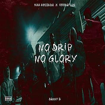 No Drip No Glory