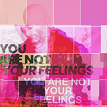 You Are Not Your Feelings