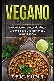 Vegano: 101 deliciosas recetas de dieta vegana para vegetarianos y crudiveganos