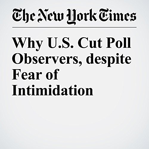 Why U.S. Cut Poll Observers, despite Fear of Intimidation cover art