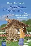 Mein Mann, der Rentner: Das geheime Tagebuch einer Ehefrau - Rosa Schmidt