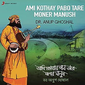 Ami Kothay Pabo Tare Moner Manush
