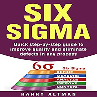 Six Sigma: Quick Step-By-Step Guide to Improve Quality and Eliminate Defects in Any Process cover art