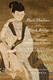 Plum Shadows and Plank Bridge: Two Memoirs About Courtesans (Translations from the Asian Classics)