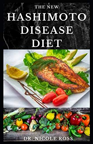 THE NEW HASHIMOTO DISEASE DIET: Easy to make and delicious recipes for hypothyroidism healing, reversing thyroid symptoms and boosting your autoimmune system.
