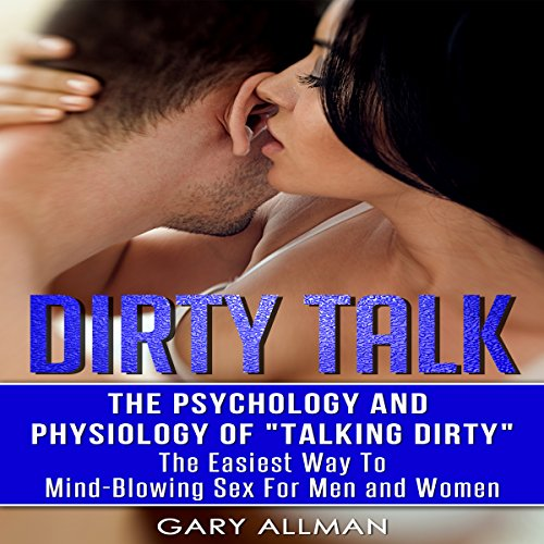 Dirty Talk: The Psychology and Physiology of Talking Dirty cover art