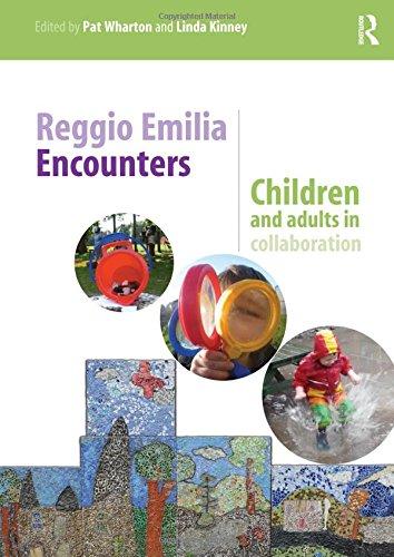 Reggio Emilia Encounters Children And Adults In Collaboration