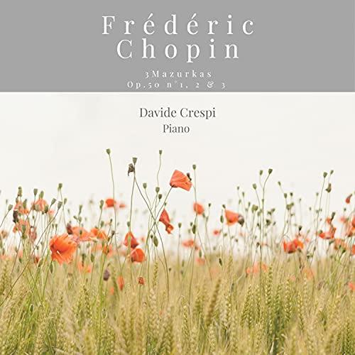3 Mazurkas Op.50 n°1, 2 & 3, Davide Crespi Piano