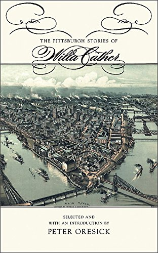 The Pittsburgh Stories of Willa Cather (Mariana Brown Dietrich Notable Book Series)