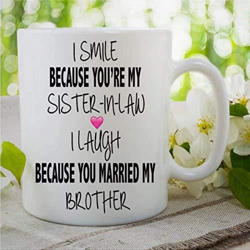 Sonrío porque eres mi taza de la cuñada Me río porque te casaste con mi hermano Taza de café Taza divertida de la cuñada Novedad Familia Taza de té de cerámica Taza de oficina para hombres y mujeres