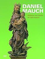 Daniel Mauch: Bildhauer im Zeitalter der Reformation (German edition)