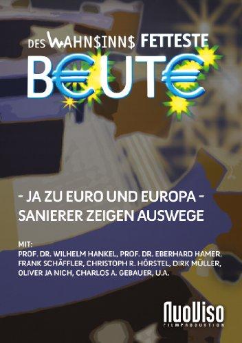 Des Wahnsinns fetteste Beute: Die Eurokrise als Schauplatz eines Weltwährungskrieges