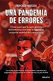 Una pandemia de errores: Cómo y por qué la mala gestión del Gobierno convirtió a España en campeona mundial del coronavirus (Sin colección)