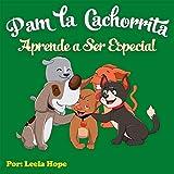 Pam la Cachorrita Aprende a Ser Especial (Libros para ninos en español [Children's Books in Spanish))