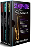 Saxophone for Beginners: 3 in 1- Comprehensive Beginner's Guide+ An Essential Guide to Reading Music and Playing Melodious Saxophone Songs+ Contemporary Tips and Tricks and Advanced Methods