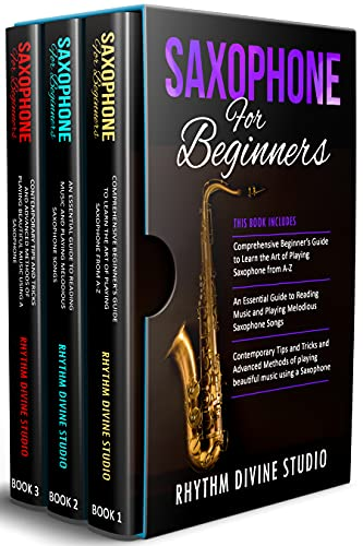 Saxophone for Beginners: 3 in 1- Comprehensive Beginner's Guide+ An Essential Guide to Reading Music and Playing Melodious Saxophone Songs+ Contemporary ... and Advanced Methods (English Edition)