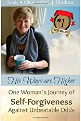 His Ways Are Higher: One Woman's Journey of Self-Forgiveness Against Unbeatable Odds Paperback