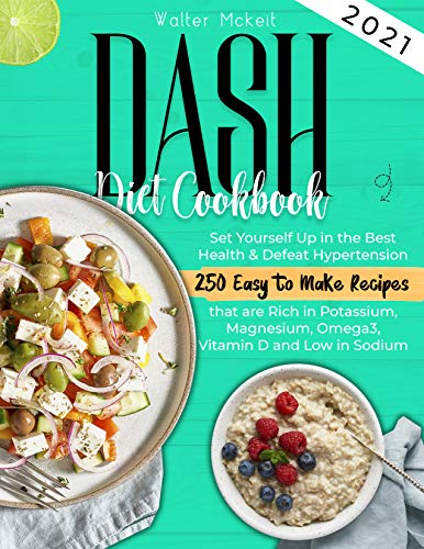 Dash Diet cookbook 2021: Set Yourself Up in the Best Health & Defeat Hypertension | 250 Easy to Make Recipes that are Rich in Potassium, Magnesium, Omega3, ... D and Low in Sodium (English Edition)