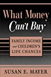 What Money Can€™t Buy: Family Income and Children€™s Life Chances