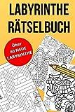 Labyrinthe Rätselbuch: über 60 Spannende Labyrinthe und Irrgärten - Rätselspaß für Kinder und Erwachsene