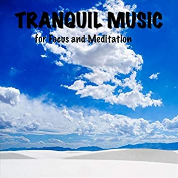 Tranquil Music for Focus and Meditation