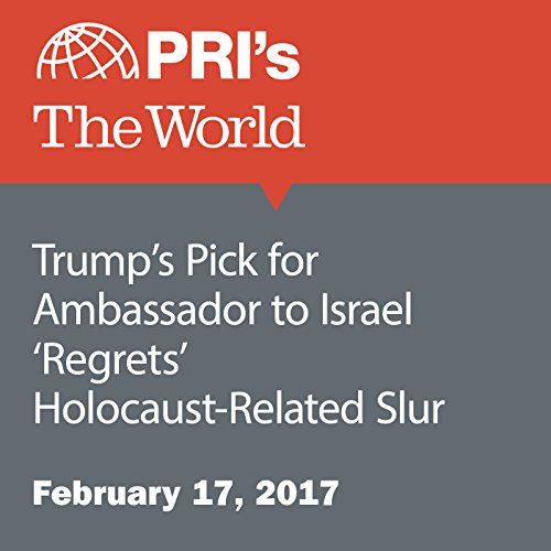 Trump's Pick for Ambassador to Israel 'Regrets' Holocaust-Related Slur audiobook cover art