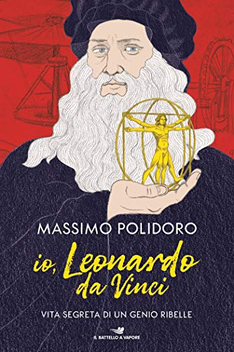 Io, Leonardo da Vinci: Vita segreta di un genio ribelle