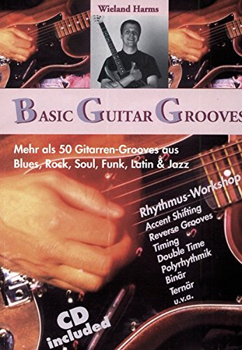 Basic Guitar Grooves: Mehr als 50 Gitarren-Grooves aus Blues, Rock, Soul, Funk, Latin, Jazz
