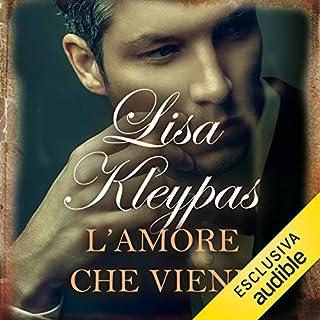 L'amore che viene                   Di:                                                                                                                                 Lisa Kleypas                               Letto da:                                                                                                                                 Bianca Meda                      Durata:  12 ore e 56 min     54 recensioni     Totali 4,6
