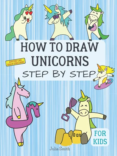Anyone Can Draw Unicorns: Easy Step-by-Step Drawing Tutorial for Kids, Teens, and Beginners How to Learn to Draw Unicorns Book 1