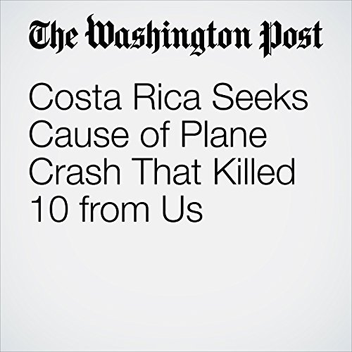 Costa Rica Seeks Cause of Plane Crash That Killed 10 from Us copertina
