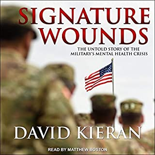 Signature Wounds     The Untold Story of the Military's Mental Health Crisis              By:                                                                                                                                 David Kieran                               Narrated by:                                                                                                                                 Matthew Boston                      Length: 13 hrs and 35 mins     Not rated yet     Overall 0.0