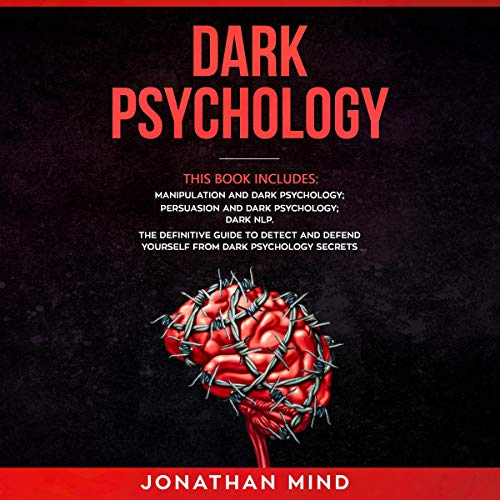 『Dark Psychology: This Book Includes: Manipulation and Dark Psychology; Persuasion and Dark Psychology; Dark NLP』のカバーアート