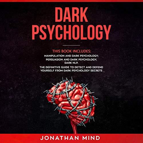 『Dark Psychology: This Book Includes: Manipulation and Dark Psychology; Persuasion and Dark Psychology; Dark NLP』のカバーアート