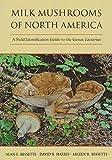 Milk Mushrooms of North America: A Field Identification...