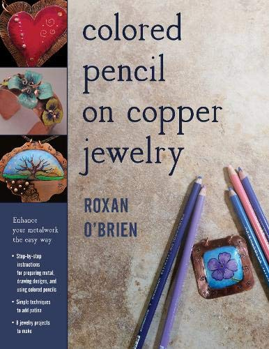 Compare Textbook Prices for Colored Pencil on Copper Jewelry: Enhance Your Metalwork the Easy Way  ISBN 9780811717113 by O'Brien, Roxan