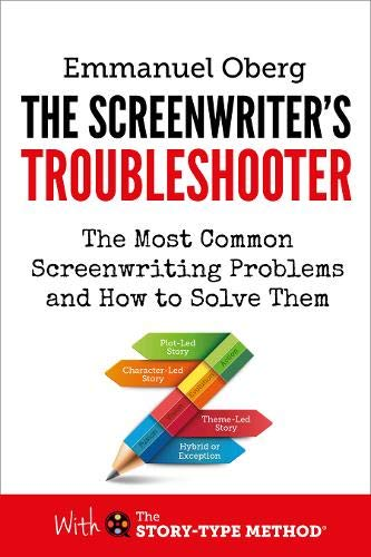 The Screenwriter's Troubleshooter: The Most Common Screenwriting Problems and How to Solve Them (With the Story-Type Method)