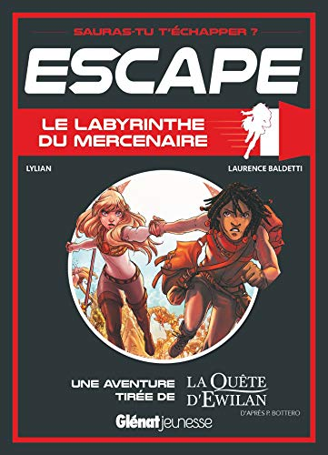 Escape ! Le Labyrinthe du mercenaire: Une aventure de La Quête d'Ewilan