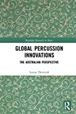 Global Percussion Innovations: The Australian Perspective (Routledge Research in Music) (English Edition)