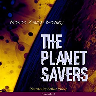 The Planet Savers     Darkover 1              By:                                                                                                                                 Marion Zimmer Bradley                               Narrated by:                                                                                                                                 Arthur Vincet                      Length: 3 hrs and 9 mins     4 ratings     Overall 4.3