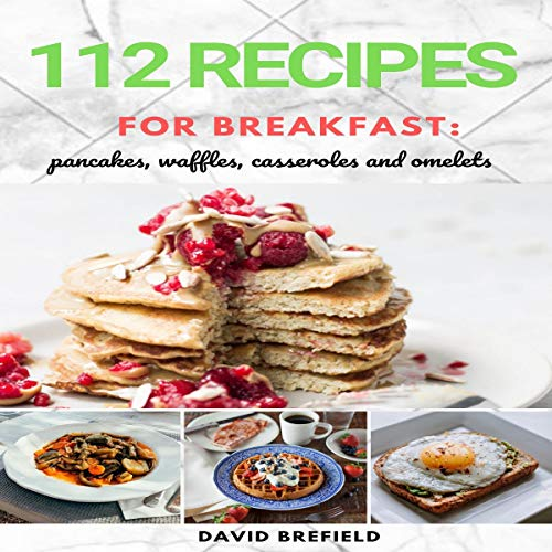 112 Recipes for Breakfast: Pancakes, Waffles, Casseroles and Omelets cover art
