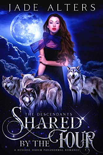 Shared by the Four: A Reverse Harem Paranormal Romance (The Descendants Book 1)
