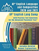 AP English Language and Composition 2020 and 2021: AP English Lang Comp with Practice Test Questions for the Advanced Placement Test [Includes Detailed Answer Explanations]