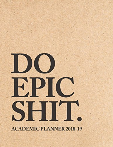 Do Epic Shit Academic Planner 2018-19: Weekly + Monthly Views | To Do Lists, Goal-Setting, Class Schedules + More (August 2018 - July 2019) (Student Diaries 2018-19, Band 1)