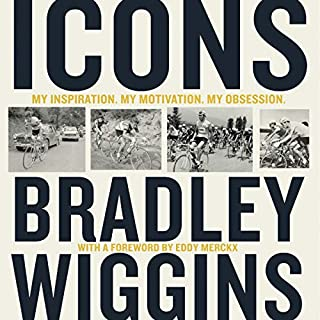 Icons: My Inspiration. My Motivation. My Obsession.                   By:                                                                                                                                 Bradley Wiggins                               Narrated by:                                                                                                                                 Tom Watt,                                                                                        Bradley Wiggins                      Length: 5 hrs and 36 mins     36 ratings     Overall 4.7