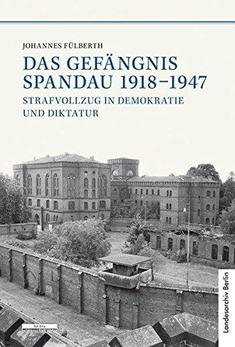Das Gefängnis Spandau 1918-1947. Strafvollzug in Demokratie und Diktatur