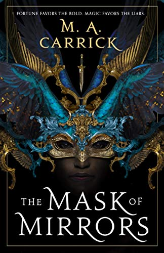 The Mask of Mirrors: Rook and Rose, Book One by [M. A. Carrick]